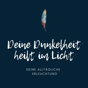 Deine Dunkelheit heilt im Licht